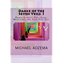 1: Dance of the Seven Veils I: Primal/Identity Psychology, Mythology, and Your Real Self (The Path of Ecstasy) (Volume 2)