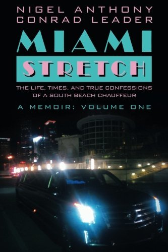 Download Miami Stretch: The Life, Times, and True Confessions of a South Beach Chauffeur ebook
