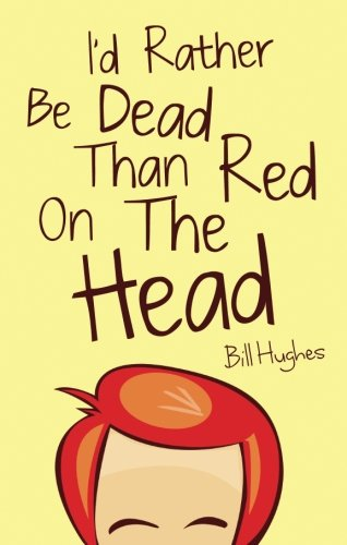 Download I'd Rather Be Dead Than Red On The Head pdf epub