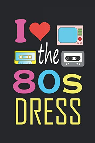 I Love The 80s Dress: Blank Lined Journal (Notebook, Diary) Gift Ideas for 80s Lovers(120 pages, Lined, 6x9), Birthday Gift for Dad Mom Grandma Grandpa