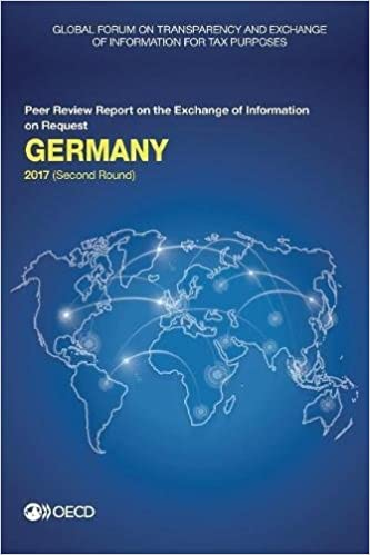 Book Global Forum on Transparency and Exchange of Information for Tax Purposes: Germany 2017 (Second Round):Peer Review Report on the Exchange of ... of Information for Tax Purposes peer reviews)