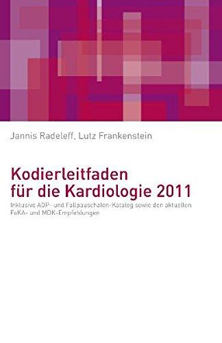 Kodierleitfaden für die Kardiologie 2011: Inklusive AOP- und Fallpauschalen-Katalog sowie den aktuellen MDK-Empfehlungen