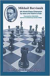 Mikhail Botvinnik Sixth World Chess Champion World Chess Champions Series Linder Isaak Linder Vladimir Soltis Andy 9781949859164 Amazon Com Books