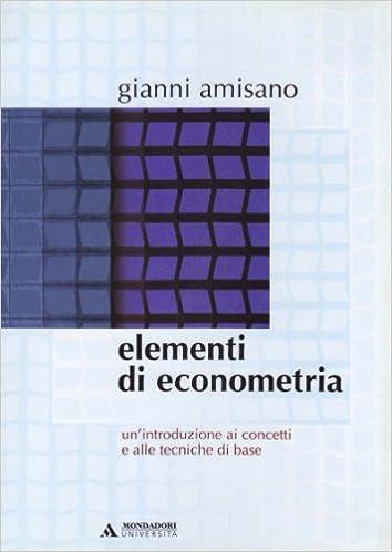 Elementi di econometria unintroduzione ai concetti e alle elementi di econometria unintroduzione ai concetti e alle tecniche di base amazon gianni amisano libri fandeluxe Choice Image