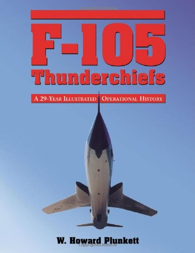 F-105 Thunderchiefs: A 29-Year Illustrated Operational for sale  Delivered anywhere in USA