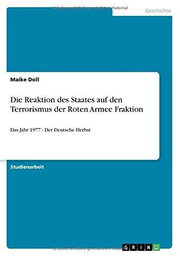 Die Reaktion des Staates auf den Terrorismus der Roten Armee Fraktion (German Edition) PDF