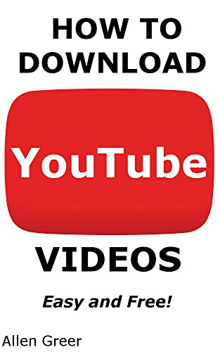 [Ebook] How To Download YouTube Videos: Easy and Free with Simple Steps and Pictures!<br />R.A.R