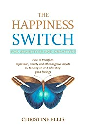 The Happiness Switch: How to Transform Anxiety, Depression and Other Negative Moods by Focusing On and Cultivating Good Feelings
