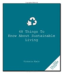 48 Things to Know About Sustainable Living (Good Things to Know)