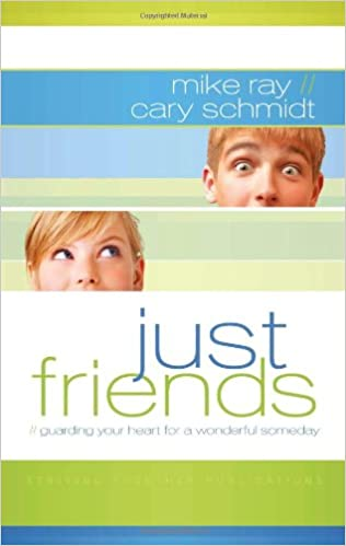 Just Friends: Guarding Your Heart for a Wonderful Someday: Mike Ray, Cary  Schmidt: 9781598940725: Amazon.com: Books