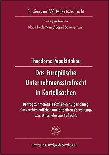 Book Das Europäische Unternehmensstrafrecht in Kartellsachen: Beitrag zur materialrechtlichen Ausgestaltung eines rechtsstaalichen und effektiven ... (Studien zum Wirtschaftsstrafrecht)