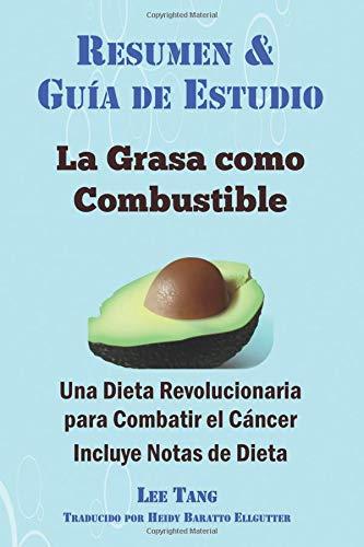 Resumen & Guía de Estudio - La Grasa como Combustible: Una Dieta Revolucionaria para Combatir el Cáncer: Resumen & Guía de Estudio (Spanish Edition) PDF