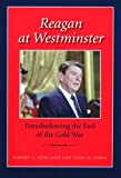 Reagan at Westminster : Foreshadowing the End of the Cold War, Rowland, Robert C. and Jones, John M., 1603442154