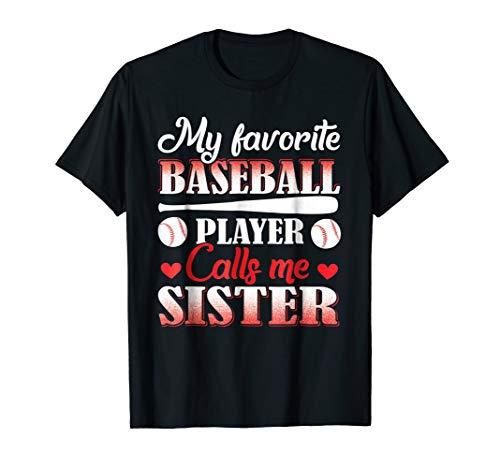 Baseball Player Girl - My Favorite Baseball Player Calls Me Sister T-Shirt