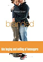 Branded: The Buying And Selling Of Teenagers