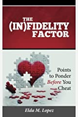 THE (IN)FIDELITY FACTOR: Points to Ponder Before You Cheat Paperback