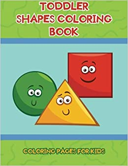 Toddler Shapes Coloring Book: Coloring Pages for Kids ...