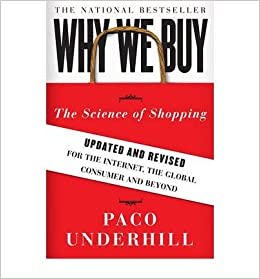 Why We Buy: The Science of Shopping: Updated and Revised for the Internet, the Global Consumer, and Beyond (Updated, Revised) Underhill, Paco ( Author ) Dec-30-2008