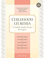 Childhood Leukemia: A Guide for Families, Friends & Caregivers