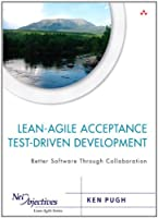 Lean-Agile Acceptance Test-Driven Development: Better Software Through Collaboration Front Cover