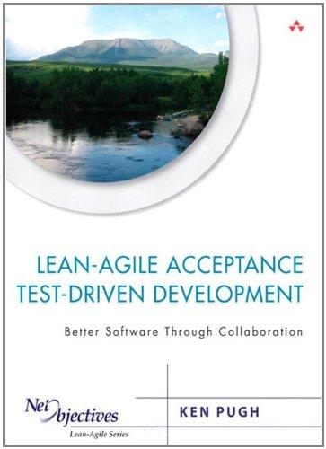 Lean-Agile Acceptance Test-Driven Development: Better Software Through Collaboration by Ken Pugh, Publisher : Addison-Wesley Professional
