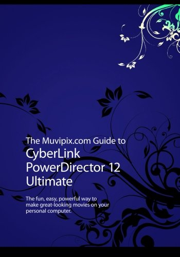 the-muvipixcom-guide-to-cyberlink-powerdirector-12-ultimate-the-fun-easy-powerful-way-to-make-great-