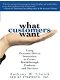 What Customers Want: Using Outcome-Driven Innovation to Create Breakthrough Products and Services: Using Outcome-Driven Innovation to Create Breakthrough Products and Services (English Edition)