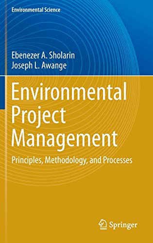 Environmental Project Management: Principles, Methodology, and Processes (Environmental Science and Engineering)