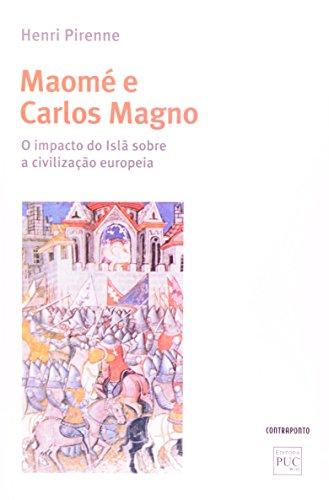 Maomé e Carlos Magno. O Impacto do Islã Sobre a Civilização Europeia