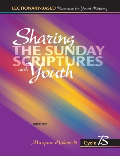 Sharing the Sunday Scriptures with Youth: Cycle B: Lectionary-Based Resources for Youth ()