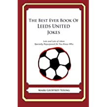 The Best Ever Book of Leeds United Jokes: Lots and Lots of Jokes Specially Repurposed for You-Know-Who
