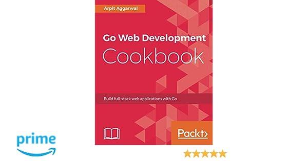 Go Web Development Cookbook: Build full-stack web