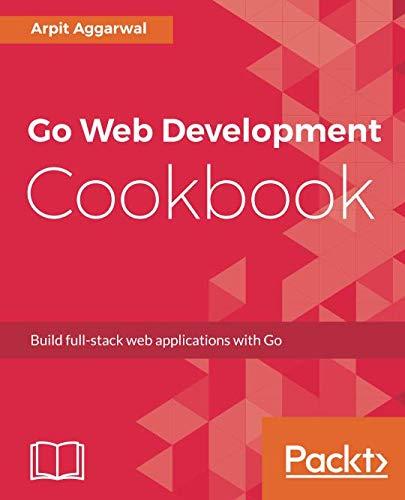 Go Web Development Cookbook: Build full-stack web...