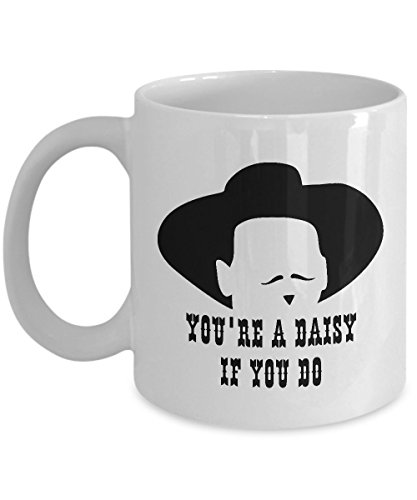 Funny Tombstone Coffee Mug - You're a Daisy if You Do - Gift for Tombstone Doc Holliday Fans (Tombstone Funny Quotes)