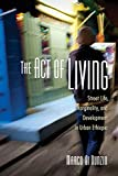 img - for The Act of Living: Street Life, Marginality, and Development in Urban Ethiopia book / textbook / text book
