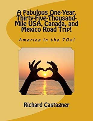 A Fabulous One-Year, Thirty-Five-Thousand-Mile USA, Canada, and Mexico Road Trip!: America in the 70s! (The Road Trip Series) (Volume 1)