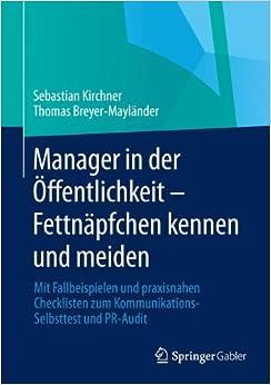 Manager in der Öffentlichkeit - Fettnäpfchen kennen und meiden: Mit Fallbeispielen und praxisnahen Checklisten zum Kommunikations-Selbsttest und PR-Audit