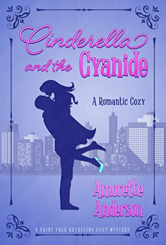 Cinderella and the Cyanide: A Romantic Cozy Novella (Fairy Tale Retelling Cozy Mystery Book 2) by [Anderson, Amorette]