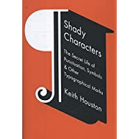 Shady Characters: The Secret Life Of Punctation, Symbols And Other Typographical