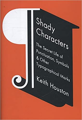 Shady Characters The Secret Life Of Punctuation Symbols And Other