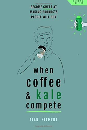 When Coffee and Kale Compete: Become great at making products people will buy ebook