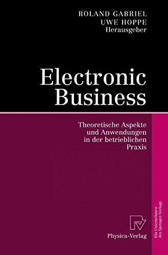 Electronic Business: Theoretische Aspekte und Anwendungen in der betrieblichen Praxis (German Edition) by Roland Gabriel Uwe Hoppe