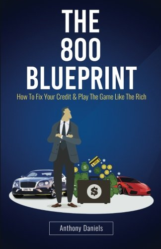 The 800 BLUEPRINT: How to fix your credit & play the game like the rich