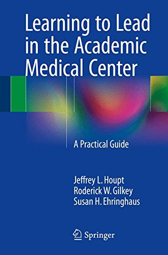 Learning to Lead in the Academic Medical Center: A Practical Guide (Best Care Medical Center)