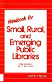 Handbook for Small, Rural, and Emerging Public Libraries, Anne Gervasi and Betty K. Seibt, 0897743032