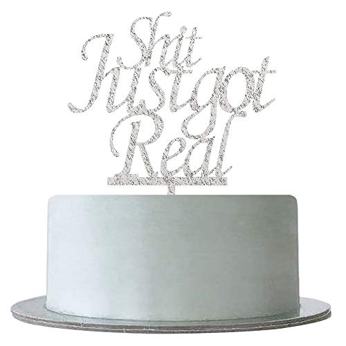 Shit Just Got Real Cake Topper for Funny Wedding,Bride to Be, Engagement, Pregnancy Announcement,Bachelorette Party Decorations- Silver Acrylic