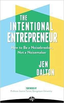The Intentional Entrepreneur : How to Be a Noisebreaker, Not a Noisemaker (Paperback)--by Jen Dalton [2016 Edition]