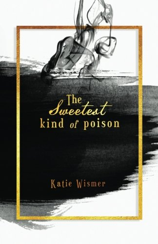 The Sweetest Kind of Poison by Createspace