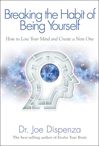 Breaking the Habit of Being Yourself - Kindle edition by Joe