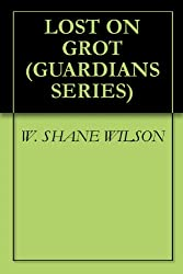 LOST ON GROT (GUARDIANS SERIES Book 2)